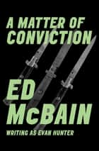 A Matter of Conviction ebook by Ed McBain