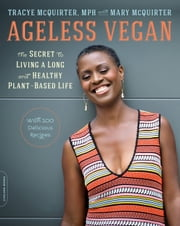 Ageless Vegan - The Secret to Living a Long and Healthy Plant-Based Life ebook by Mary McQuirter, Tracye McQuirter