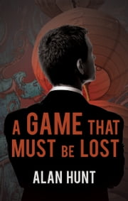 A Game That Must Be Lost ebook by Alan Hunt