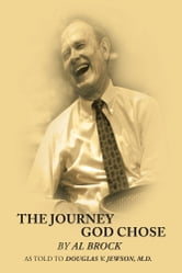 The Journey God Chose - by Al Brock as told to Douglas V. Jewson, M.D. ebook by Douglas V. Jewson, M.D.