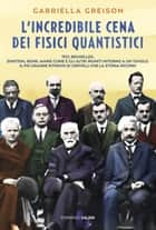 L'incredibile cena dei fisici quantistici ebook by Gabriella Greison