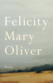 Felicity - Poems ebook by Mary Oliver