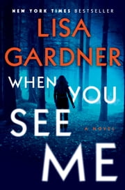When You See Me - A Novel ebook by Lisa Gardner