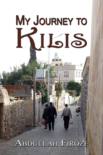 My Journey to Kilis ebook by Abdullah Firoze