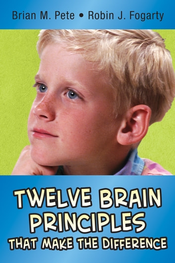 Twelve Brain Principles That Make the Difference ebook by Brian M. Pete,Robin J. Fogarty