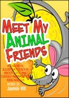 Meet My Animal Friends: A Colorful Illustrated Book About Cute And Cuddly Animals For Ages 3-5 ebook by Jasmin Hill