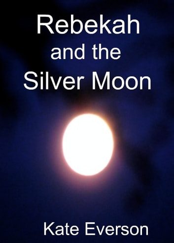 Rebekah and the Silver Moon ebook by Kate Everson