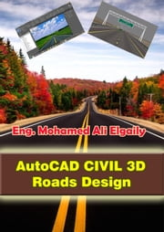 AutoCAD Civil 3D - Roads Design ebook by Mohamed Ali Elgaily