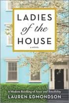 Ladies of the House - A Modern Retelling of Sense and Sensibility ebook by Lauren Edmondson