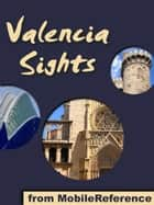 Valencia Sights: a travel guide to the top 15 attractions in Valencia, Spain (Mobi Sights) ebook by MobileReference