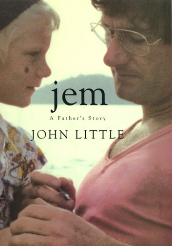 Jem: A Father's Story ebook by John Little
