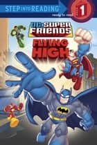 Super Friends: Flying High (DC Super Friends) ebook by DC Comics, Nick Eliopulos