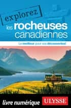 Explorez les Rocheuses canadiennes ebook by Collectif
