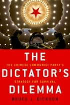 The Dictator's Dilemma - The Chinese Communist Party's Strategy for Survival ebook by Bruce Dickson