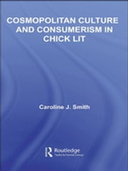 Cosmopolitan Culture and Consumerism in Chick Lit ebook by Caroline J. Smith