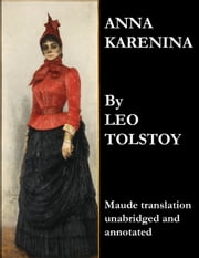 Anna Karenina (Maude Translation, Unabridged and Annotated) ebook by Leo Tolstoy,Aylmer Maude,Louise Shanks Maude