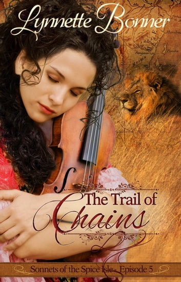The Trail of Chains - Sonnets of the Spice Isle, #5 ebook by Lynnette Bonner
