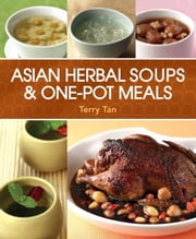 Asian Herbal Soups & One-Pot Meals ebook by Terry Tan