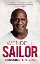 Wendell Sailor: Crossing the Line - Crossing the Line ebook by Wendell Sailor, Jimmy Thomson