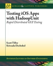 Testing iOS Apps with HadoopUnit - Rapid Distributed GUI Testing ebook by Scott Tilley,Krissada Dechokul