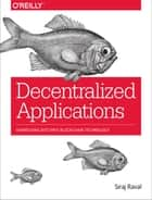 Decentralized Applications - Harnessing Bitcoin's Blockchain Technology ebook by Raval