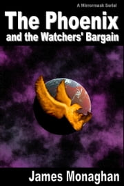 The Phoenix and the Watchers' Bargain ebook by James Monaghan
