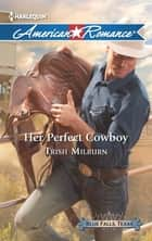 Her Perfect Cowboy (Mills & Boon American Romance) (Blue Falls, Texas, Book 1) eBook by Trish Milburn