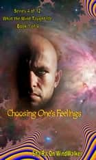 Choosing One's Feelings ebook by Sha'Ra On WindWalker