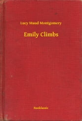 Emily Climbs ebook by Lucy Maud Montgomery