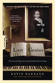 Lost Genius - The Curious and Tragic Story of an Extraordinary Musical Prodigy ebook by Kevin Bazzana