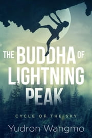 The Buddha of Lightning Peak - Cycle of the Sky, #2 ebook by Yudron Wangmo