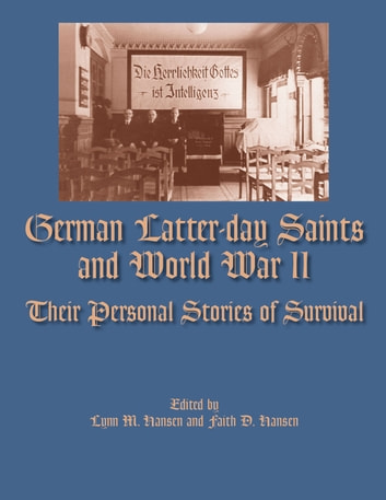 German Latter-day Saints and World War II - Their Personal Stories of Survival ebook by BYU Studies