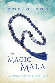 The Magic Mala - A Story That Changes Lives eBook par Bob Olson