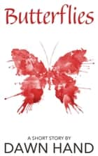 Butterflies (short story) ebook by Dawn Hand