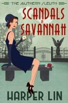 Scandals in Savannah - The Southern Sleuth, #2 ebook by Harper Lin
