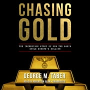Chasing Gold - The Incredible Story of How the Nazis Stole Europe's Bullion audiobook by George M. Taber