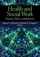 Health and Social Work - Practice, Policy, and Research ebook by Janna C. Heyman, Elaine P. Congress, DSW