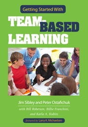 Getting Started With Team-Based Learning ebook by Jim Sibley, Pete Ostafichuk, Larry K. Michaelsen,...
