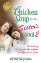 Chicken Soup for the Sister's Soul 2 ebook by Jack Canfield,Mark Victor Hansen