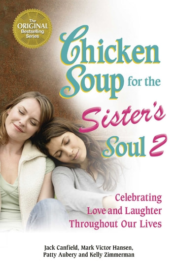 Chicken Soup for the Sister's Soul 2 - Celebrating Love and Laughter Throughout Our Lives ebook by Jack Canfield,Mark Victor Hansen
