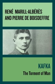Kafka - The Torment of Man ebook by René Marill-Albérès, Pierre de Boisdeffre, Wade Baskin,...