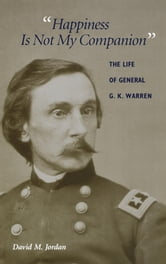 """Happiness Is Not My Companion"" - The Life of General G. K. Warren ebook by David M. Jordan"