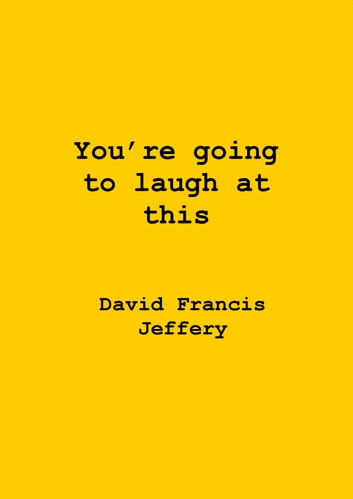 You're Going To Laugh At This ebook by David Francis Jeffery
