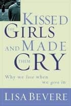 Kissed the Girls and Made Them Cry ebook by Lisa Bevere