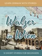 Learn German With Stories: Walzer in Wien - 10 Short Stories For Beginners ebook by Andre Klein