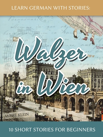 Learn German With Stories: Walzer in Wien - 10 Short Stories For Beginners ebook by André Klein
