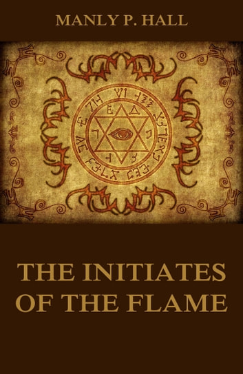 The Initiates of the Flame ebook by Manly P. Hall