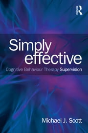 Simply Effective CBT Supervision ebook by Michael J. Scott