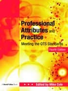 Professional Attributes and Practice - Meeting the QTS Standards ebook by Mike Cole