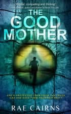 The Good Mother ebook by Rae Cairns